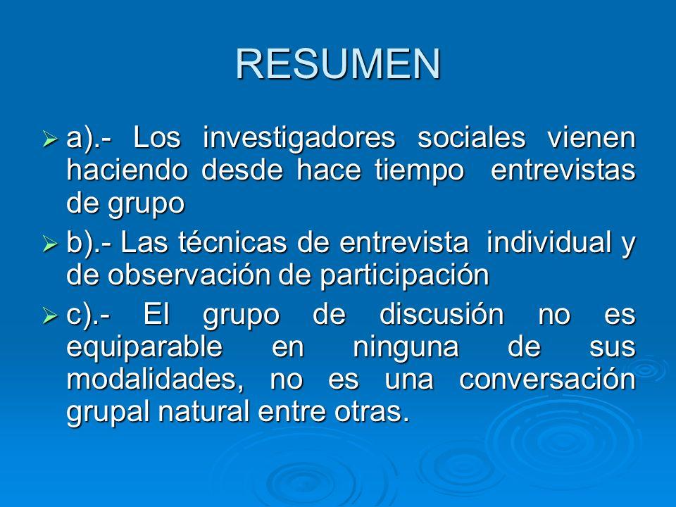 RESUMEN a).- Los investigadores sociales vienen haciendo desde hace tiempo entrevistas de grupo.