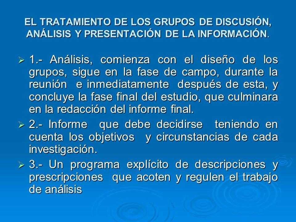 EL TRATAMIENTO DE LOS GRUPOS DE DISCUSIÓN, ANÁLISIS Y PRESENTACIÓN DE LA INFORMACIÓN.