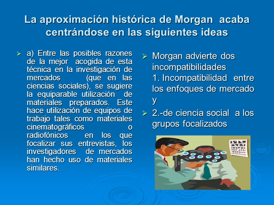 La aproximación histórica de Morgan acaba centrándose en las siguientes ideas