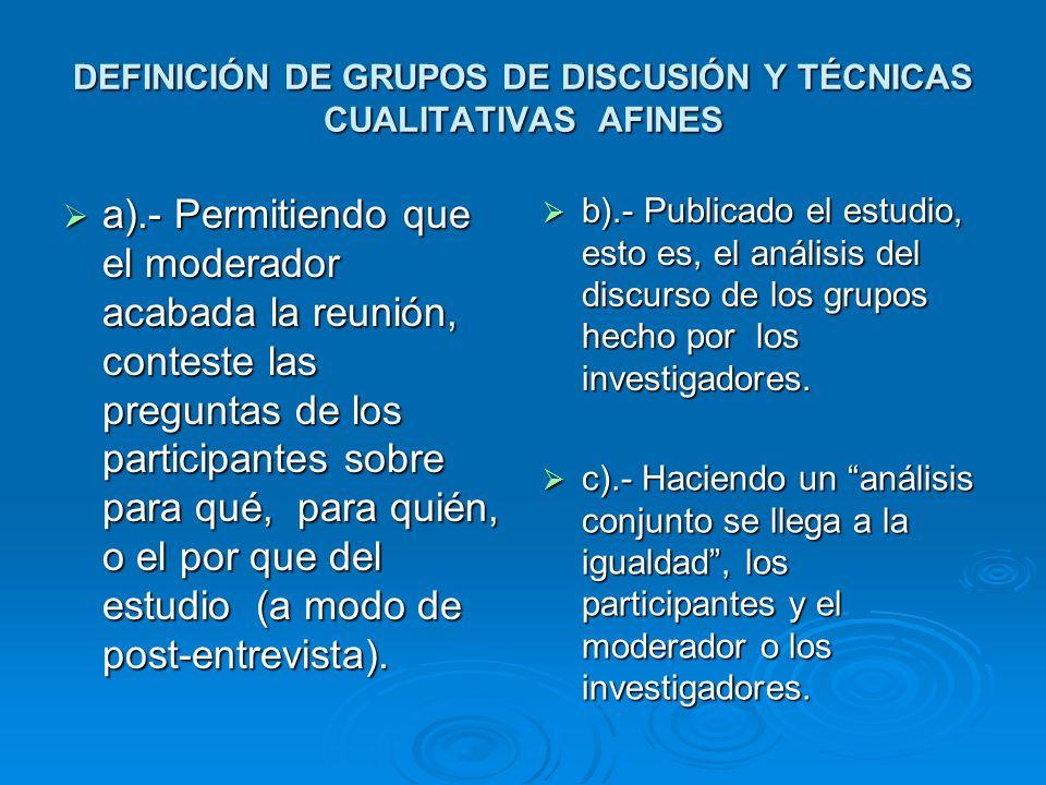 DEFINICIÓN DE GRUPOS DE DISCUSIÓN Y TÉCNICAS CUALITATIVAS AFINES