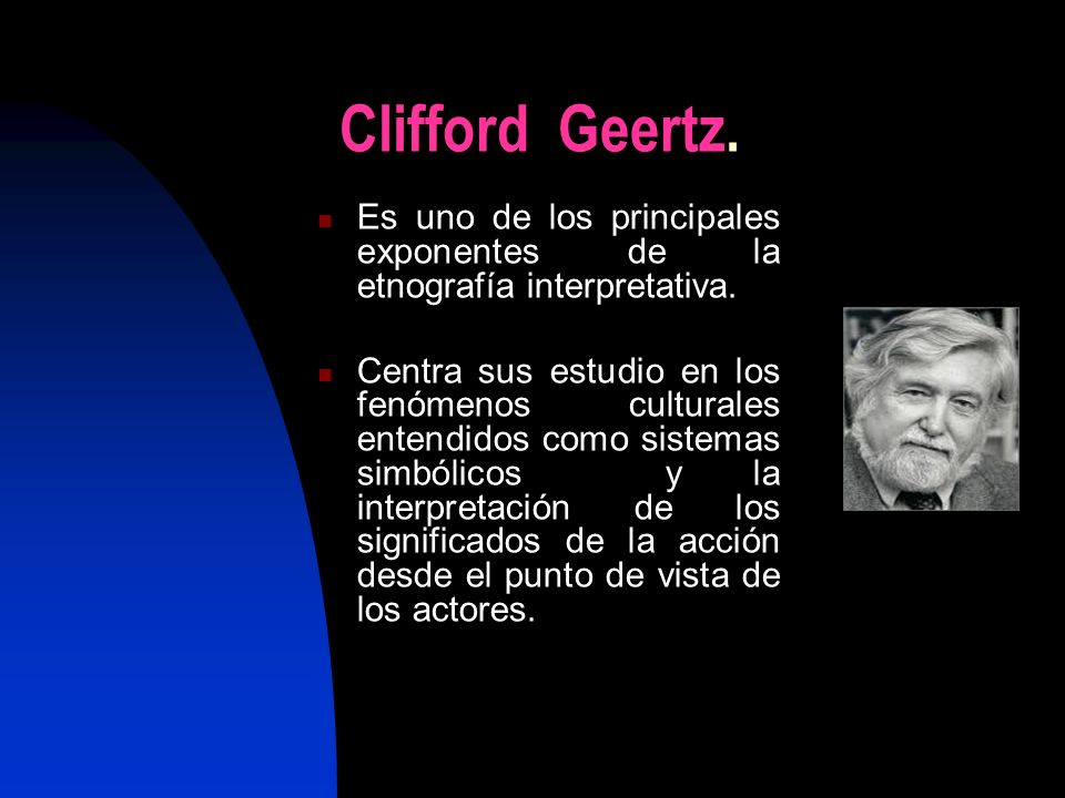 Clifford Geertz. Es uno de los principales exponentes de la etnografía interpretativa.