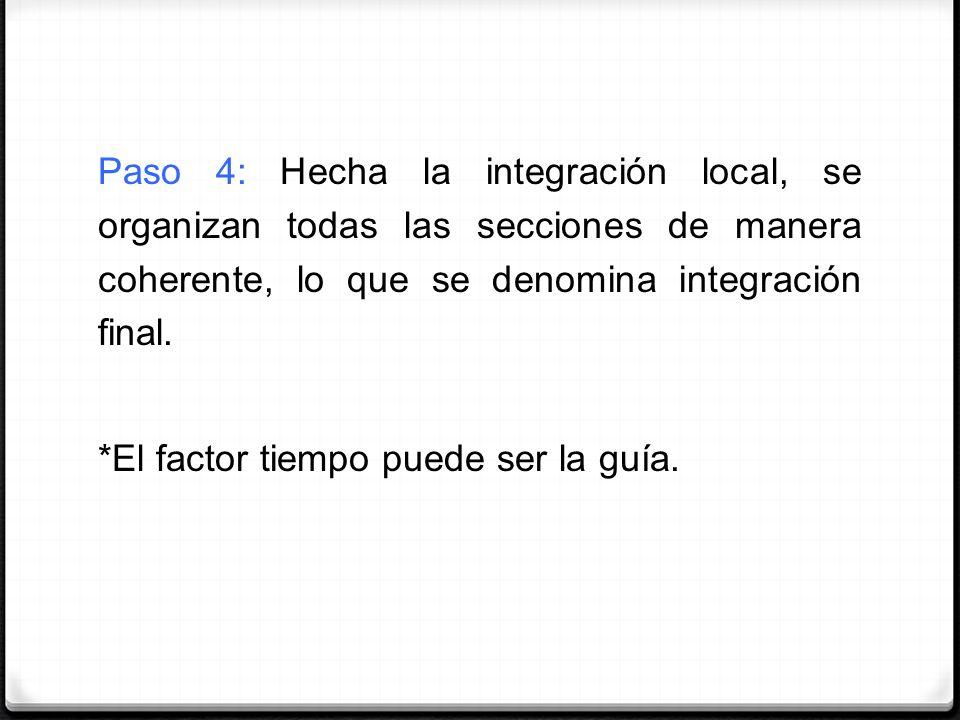 Paso 4: Hecha la integración local, se organizan todas las secciones de manera coherente, lo que se denomina integración final.