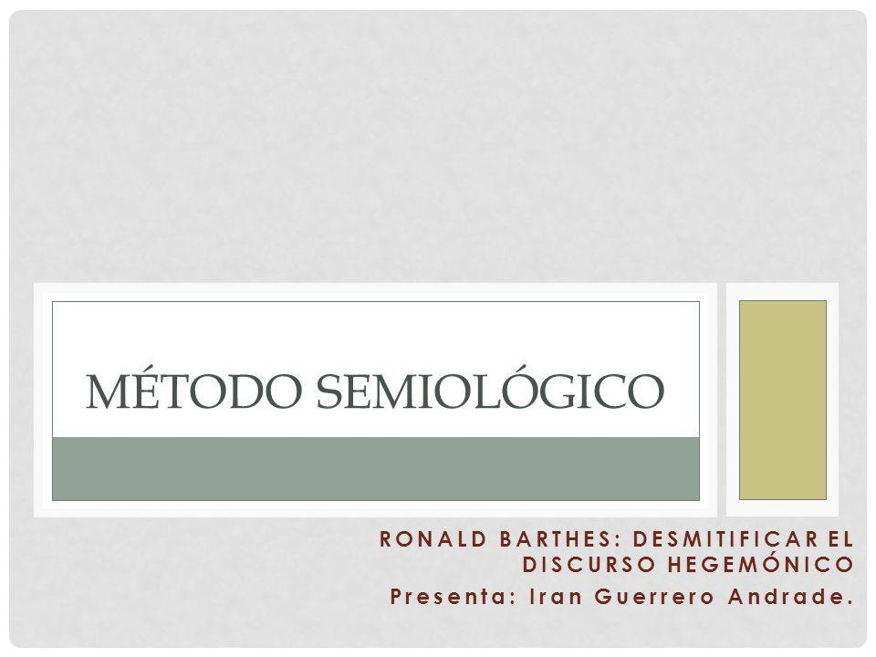 MÉTODO SEMIOLÓGICO RONALD BARTHES: DESMITIFICAR EL DISCURSO HEGEMÓNICO