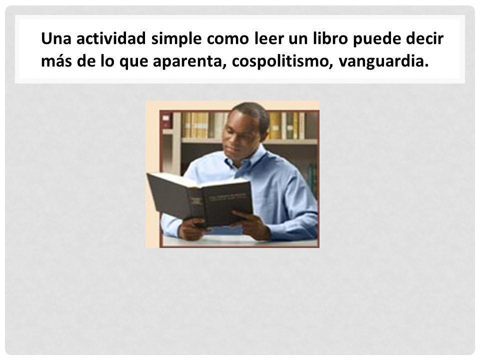 Una actividad simple como leer un libro puede decir más de lo que aparenta, cospolitismo, vanguardia.