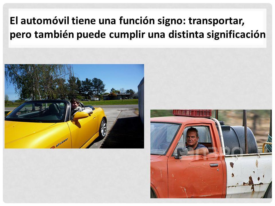 El automóvil tiene una función signo: transportar, pero también puede cumplir una distinta significación