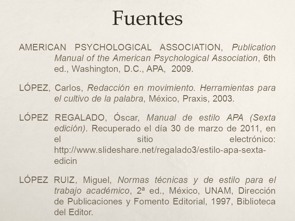 Fuentes AMERICAN PSYCHOLOGICAL ASSOCIATION, Publication Manual of the American Psychological Association, 6th ed., Washington, D.C., APA, 2009.