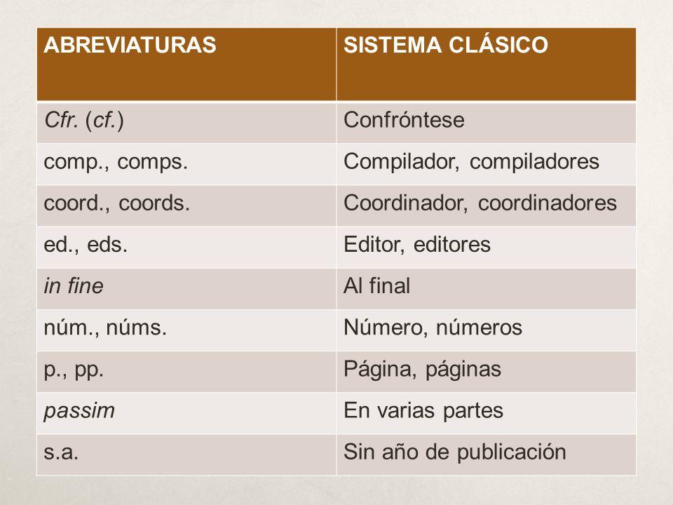 ABREVIATURAS SISTEMA CLÁSICO. Cfr. (cf.) Confróntese. comp., comps. Compilador, compiladores. coord., coords.