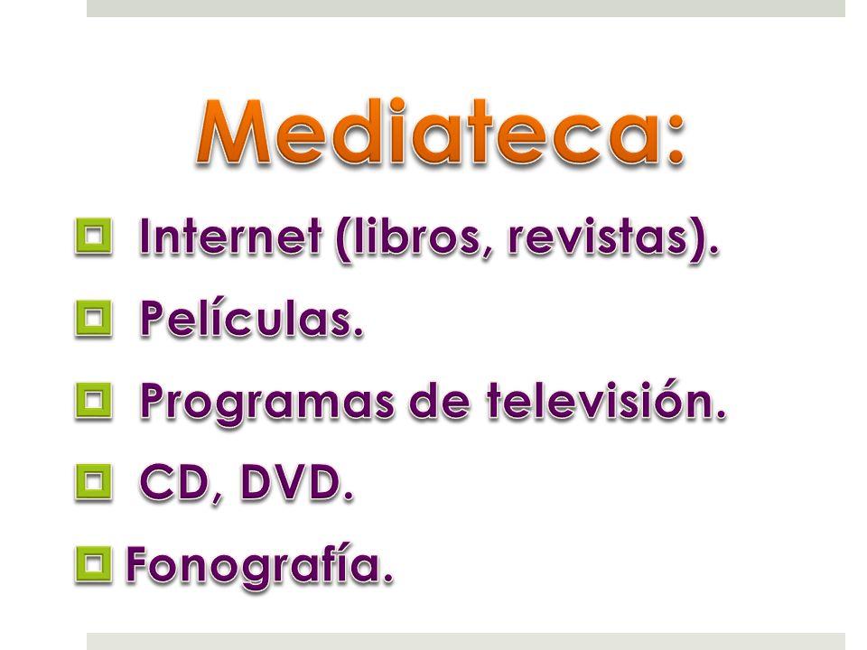 Mediateca: Internet (libros, revistas). Películas.