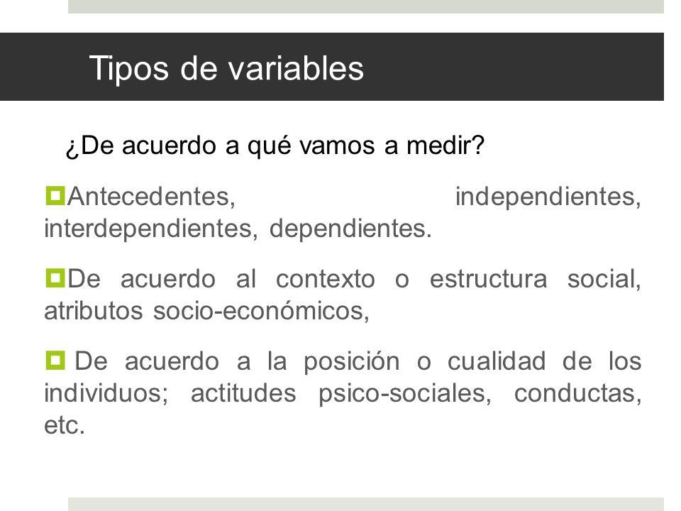 Tipos de variables ¿De acuerdo a qué vamos a medir