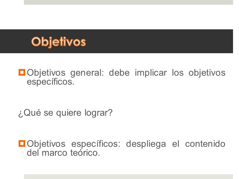 Objetivos Objetivos general: debe implicar los objetivos específicos.