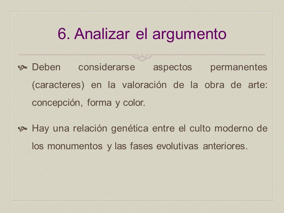6. Analizar el argumentoDeben considerarse aspectos permanentes (caracteres) en la valoración de la obra de arte: concepción, forma y color.