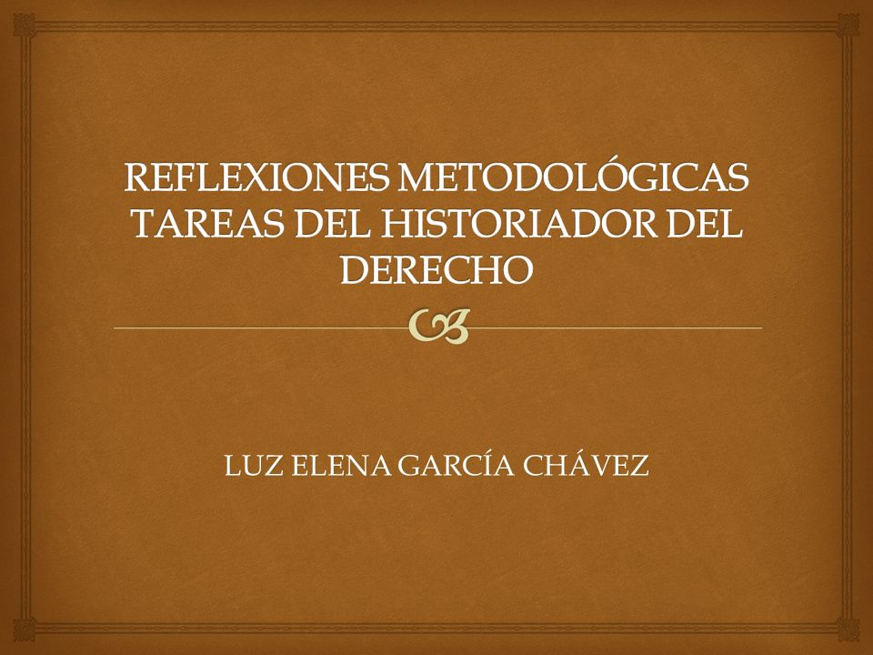 REFLEXIONES METODOLÓGICAS TAREAS DEL HISTORIADOR DEL DERECHO