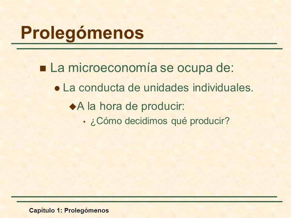 Prolegómenos La microeconomía se ocupa de: