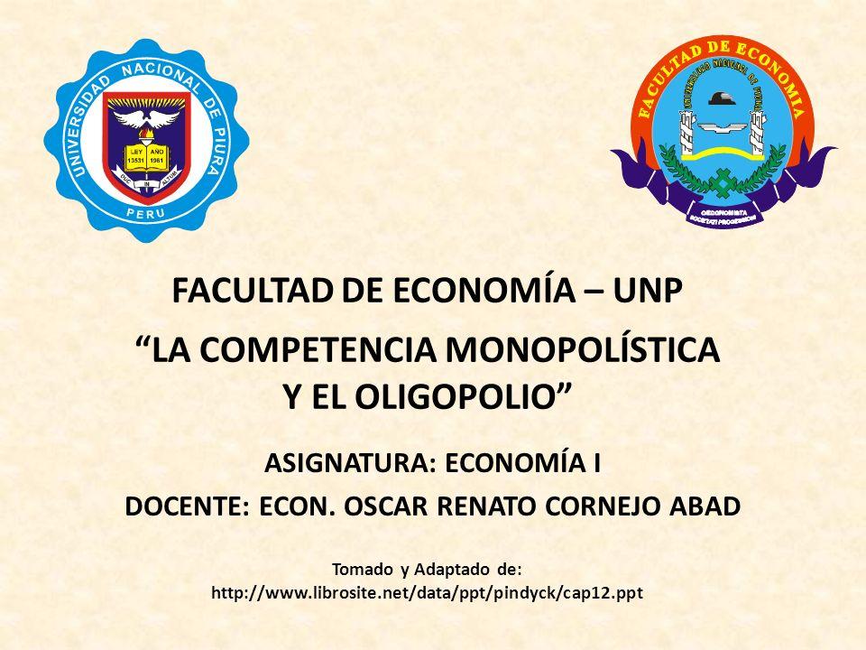 FACULTAD DE ECONOMÍA – UNP LA COMPETENCIA MONOPOLÍSTICA