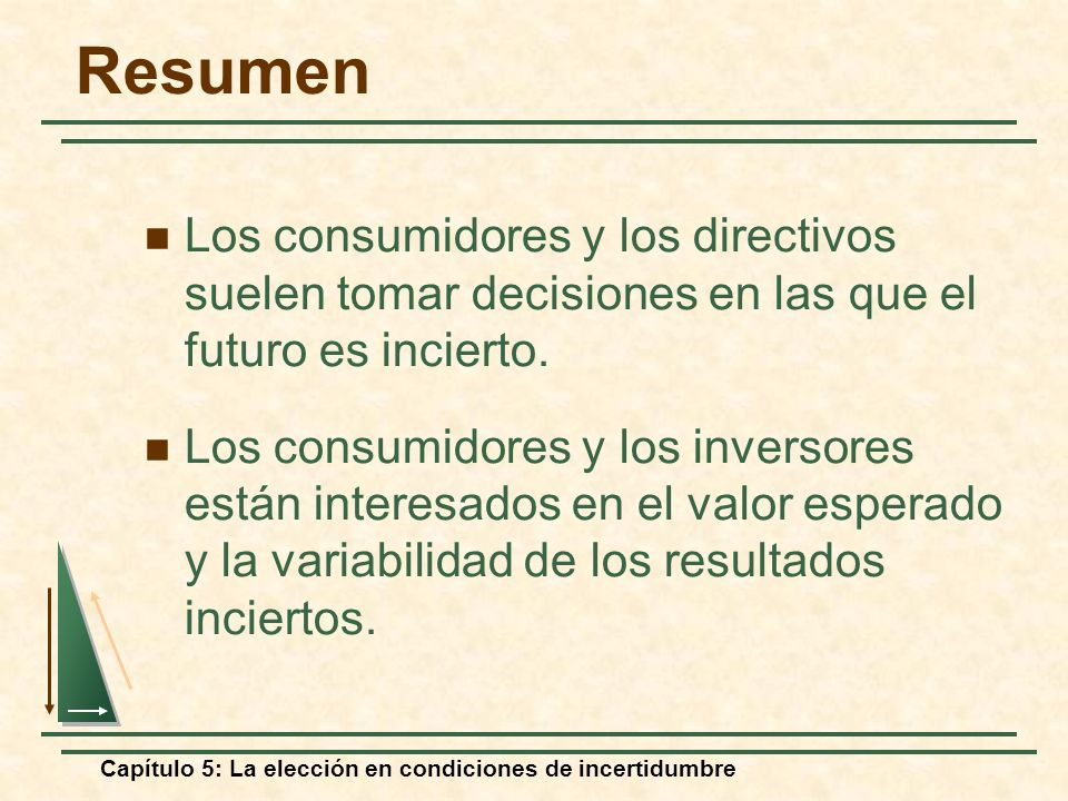 Resumen Los consumidores y los directivos suelen tomar decisiones en las que el futuro es incierto.