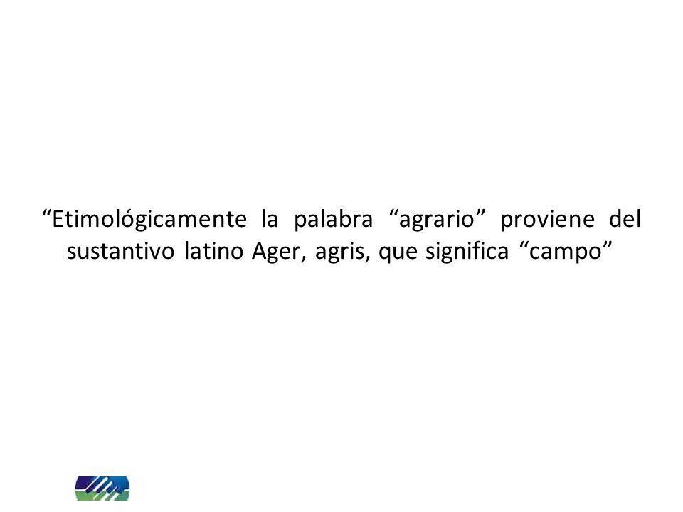 Etimológicamente la palabra agrario proviene del sustantivo latino Ager, agris, que significa campo