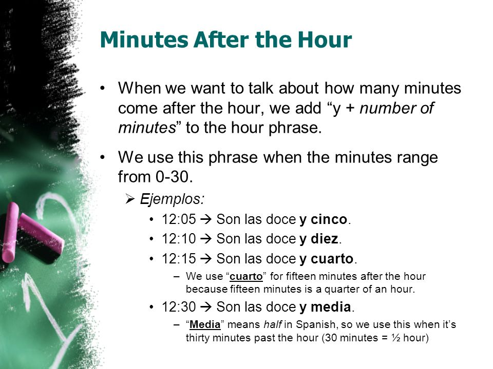 Minutes After the Hour When we want to talk about how many minutes come after the hour, we add y + number of minutes to the hour phrase.