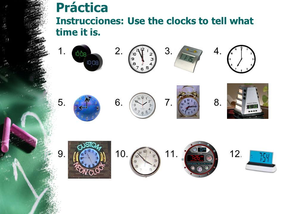 Práctica Instrucciones: Use the clocks to tell what time it is.