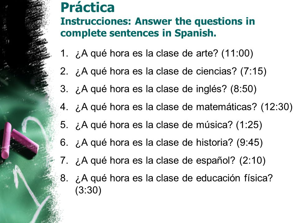 Práctica Instrucciones: Answer the questions in complete sentences in Spanish.