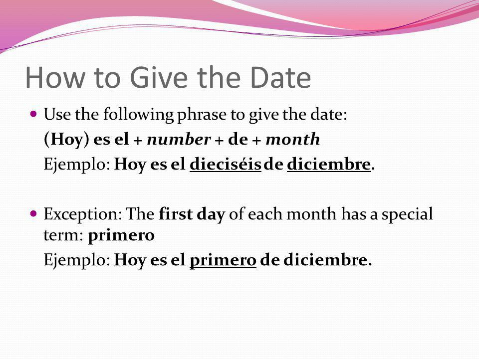 How to Give the Date Use the following phrase to give the date: