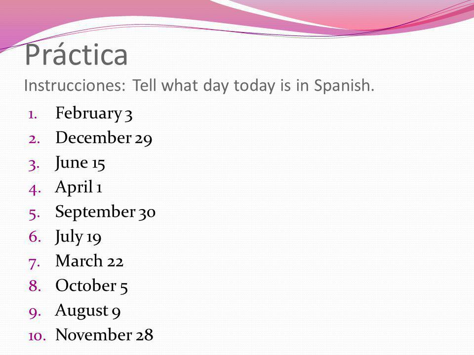 Práctica Instrucciones: Tell what day today is in Spanish.