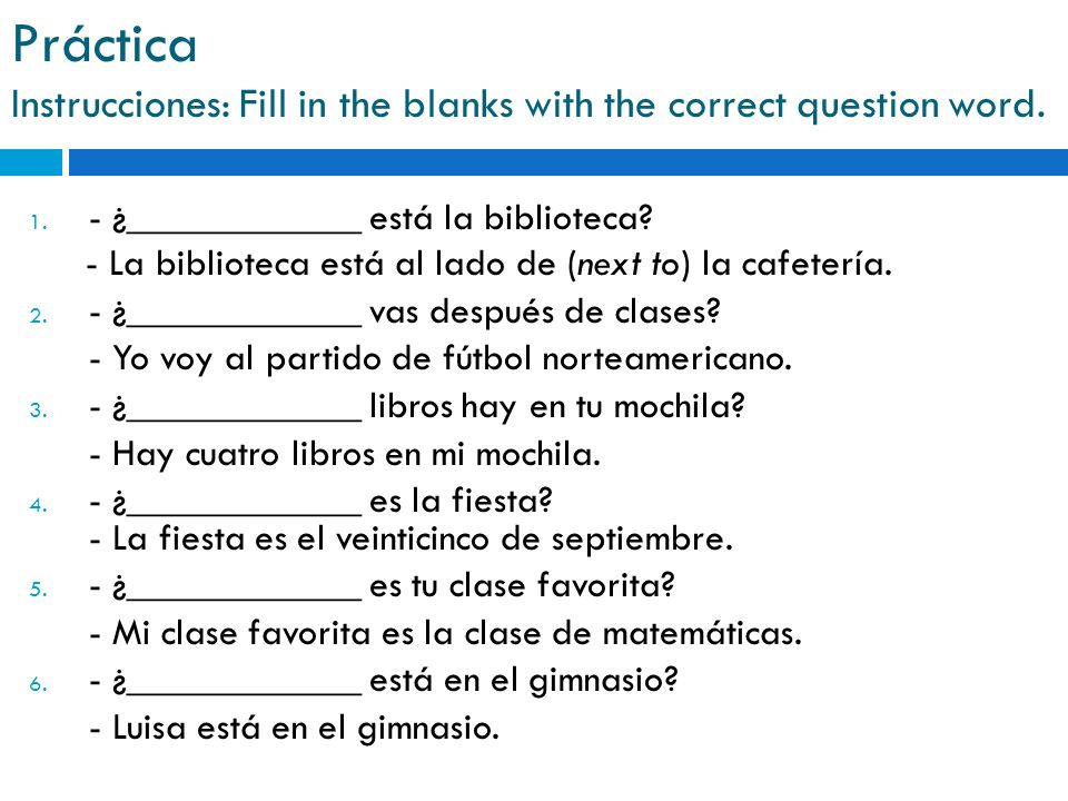 Práctica Instrucciones: Fill in the blanks with the correct question word.