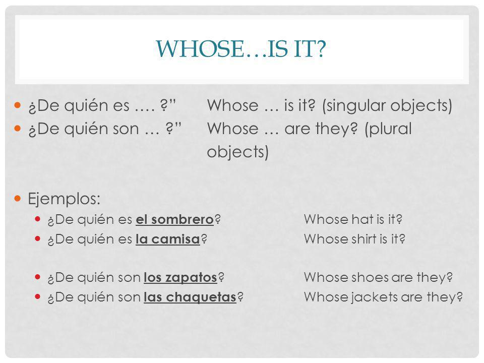 Whose…is it ¿De quién es …. Whose … is it (singular objects)