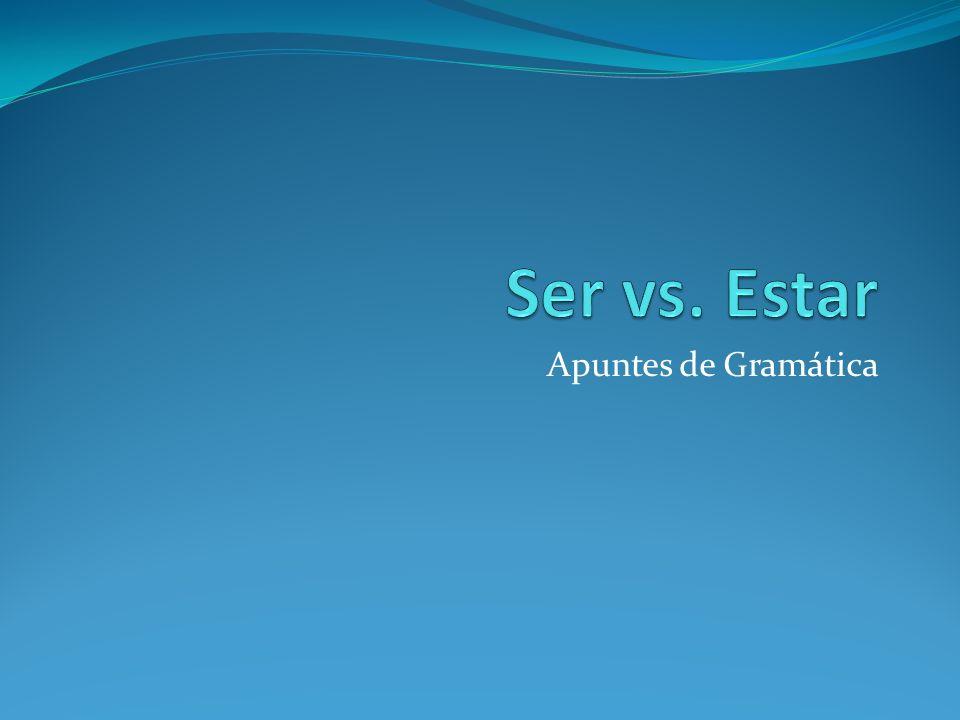 Ser vs. Estar Apuntes de Gramática
