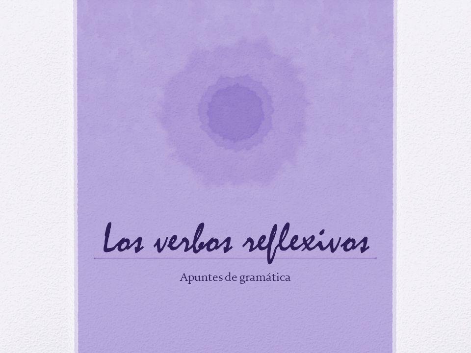 Los verbos reflexivos Apuntes de gramática