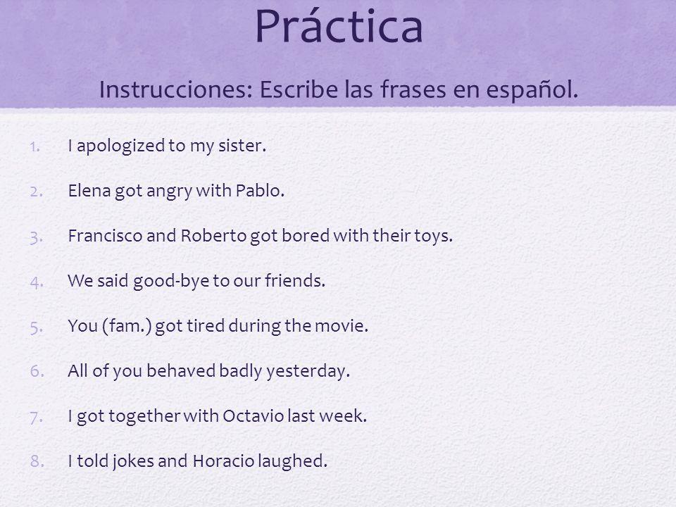 Práctica Instrucciones: Escribe las frases en español.