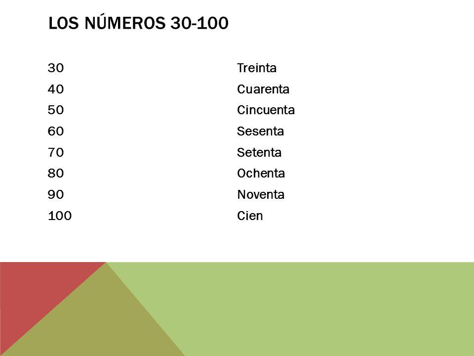 Los Números 30-100 30 Treinta 40 Cuarenta 50 Cincuenta 60 Sesenta 70 Setenta 80 Ochenta 90 Noventa 100 Cien