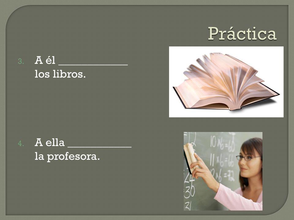 Práctica A él ____________ los libros.