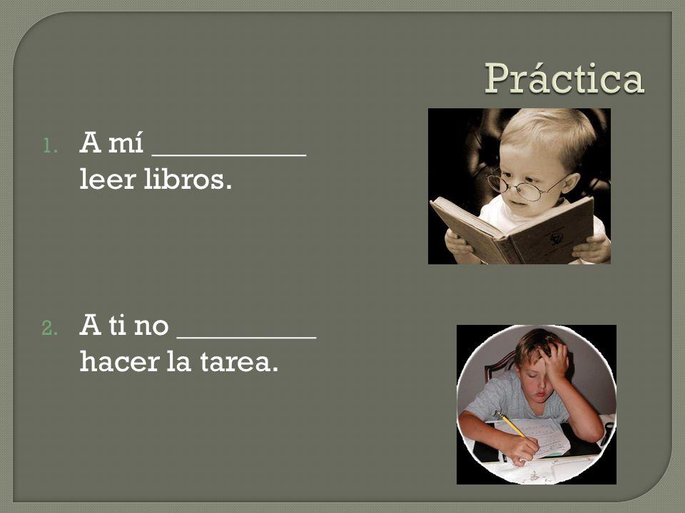 Práctica A mí __________ leer libros.