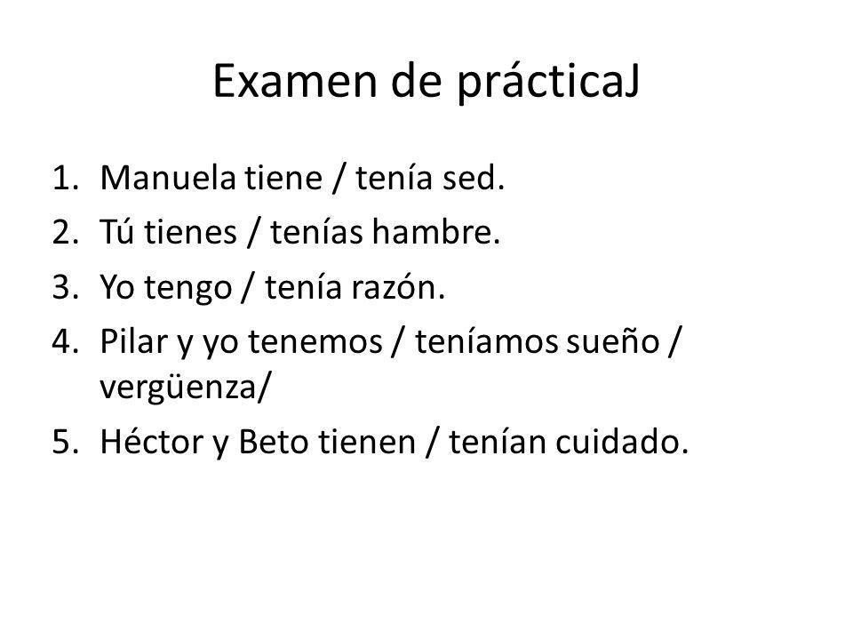Examen de prácticaJ Manuela tiene / tenía sed.