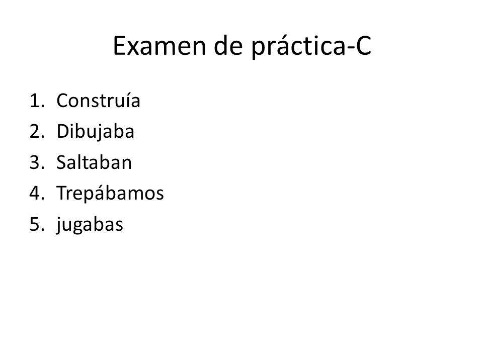 Examen de práctica-C Construía Dibujaba Saltaban Trepábamos jugabas