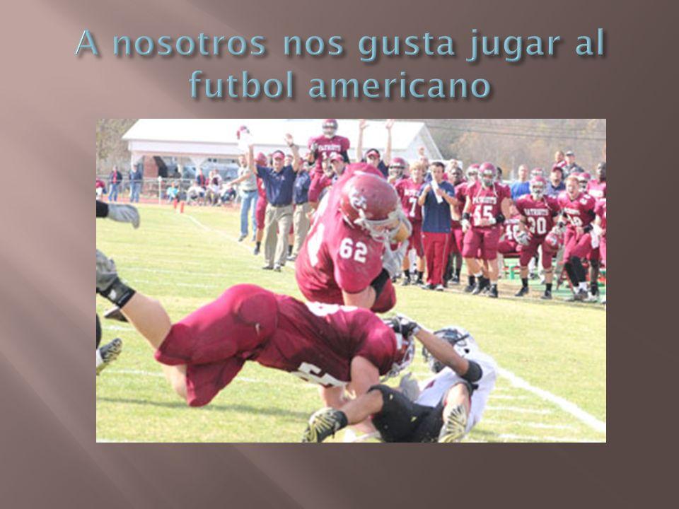 A nosotros nos gusta jugar al futbol americano