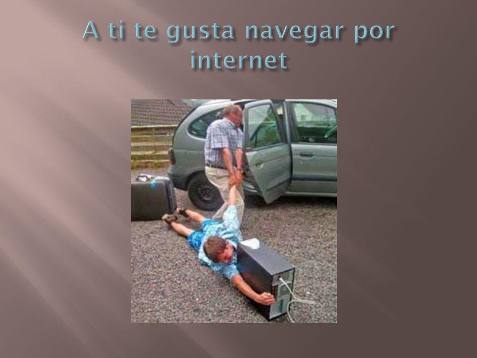 A ti te gusta navegar por internet