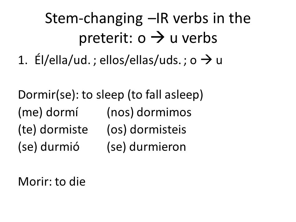 Stem-changing –IR verbs in the preterit: o  u verbs