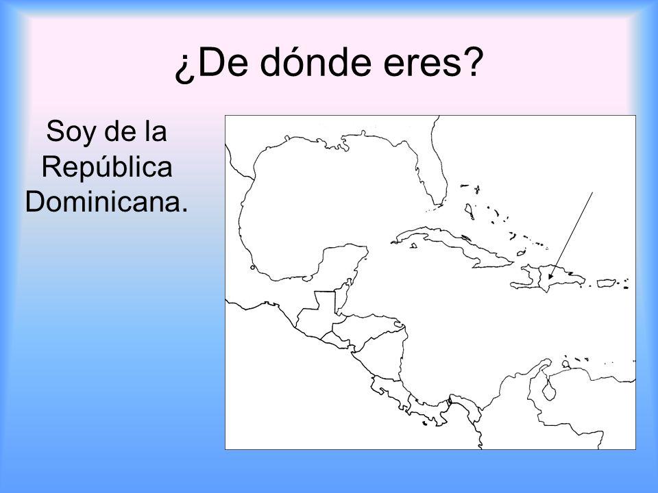 Soy de la República Dominicana.
