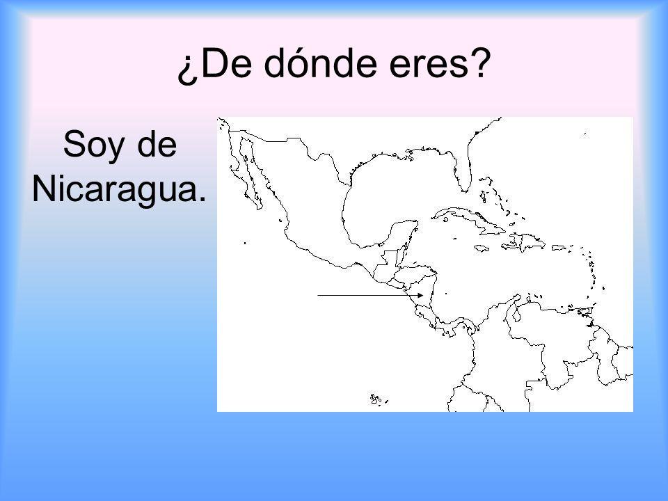 ¿De dónde eres Soy de Nicaragua.