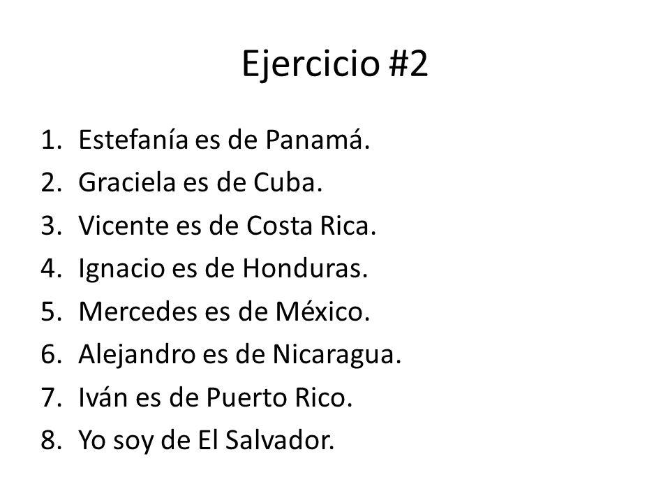 Ejercicio #2 Estefanía es de Panamá. Graciela es de Cuba.