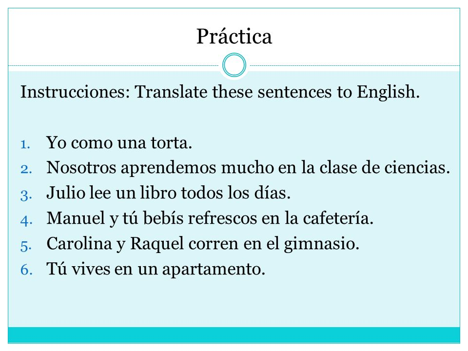 Práctica Instrucciones: Translate these sentences to English.