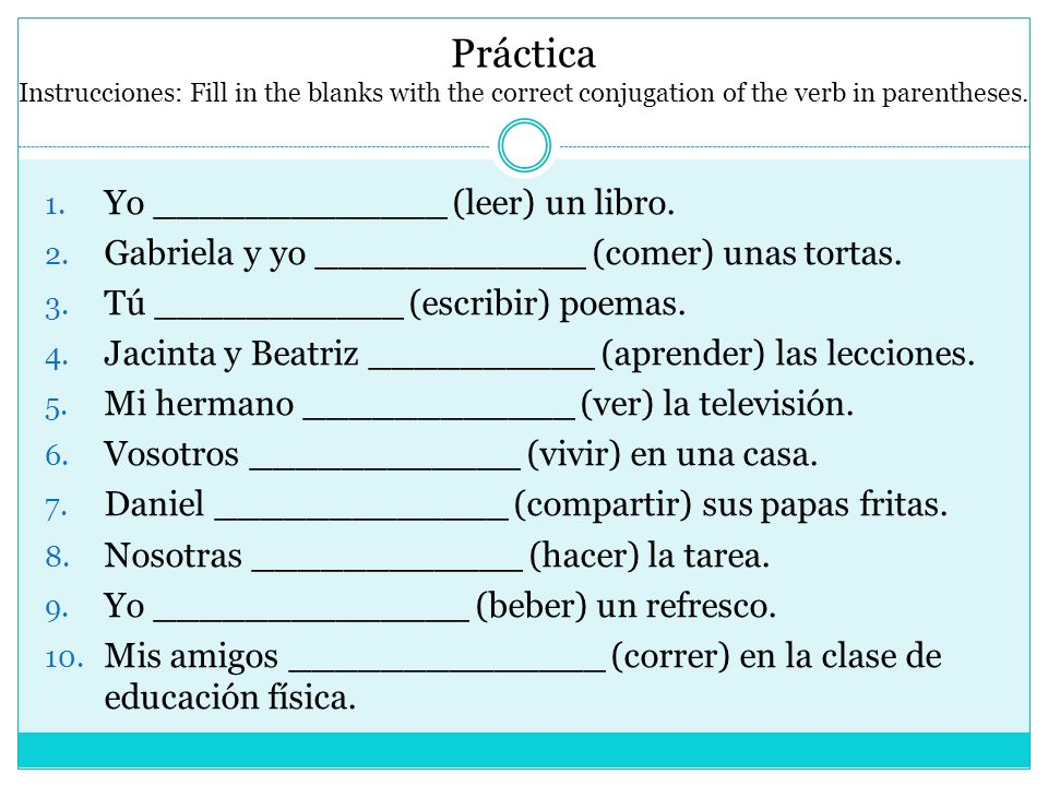 Práctica Instrucciones: Fill in the blanks with the correct conjugation of the verb in parentheses.