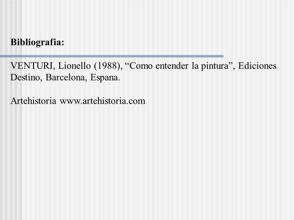 Bibliografia: VENTURI, Lionello (1988), Como entender la pintura , Ediciones. Destino, Barcelona, Espana.