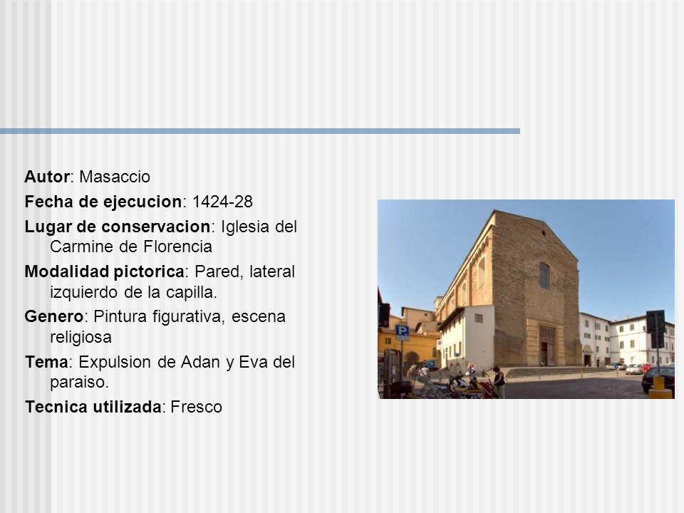 Autor: Masaccio Fecha de ejecucion: 1424-28. Lugar de conservacion: Iglesia del Carmine de Florencia.