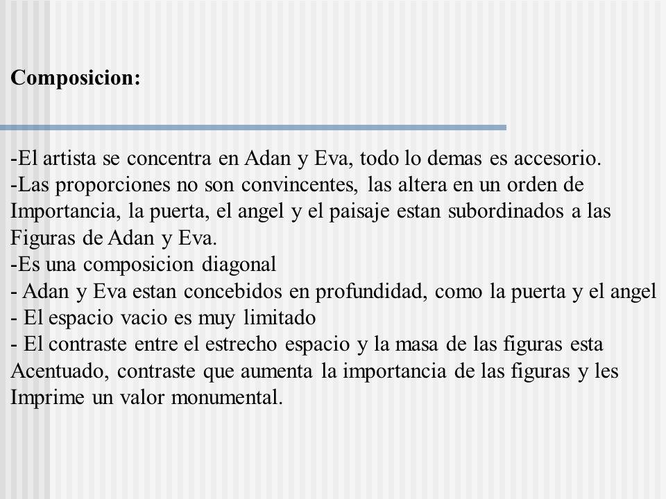 Composicion:El artista se concentra en Adan y Eva, todo lo demas es accesorio. Las proporciones no son convincentes, las altera en un orden de.
