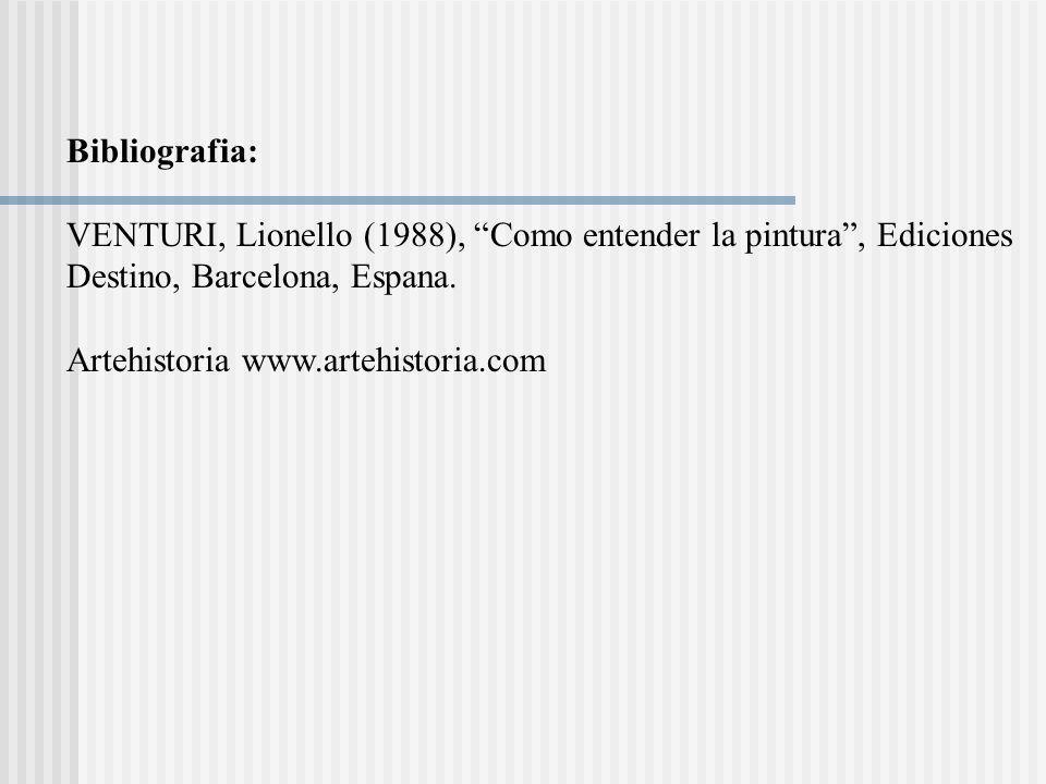 Bibliografia:VENTURI, Lionello (1988), Como entender la pintura , Ediciones. Destino, Barcelona, Espana.