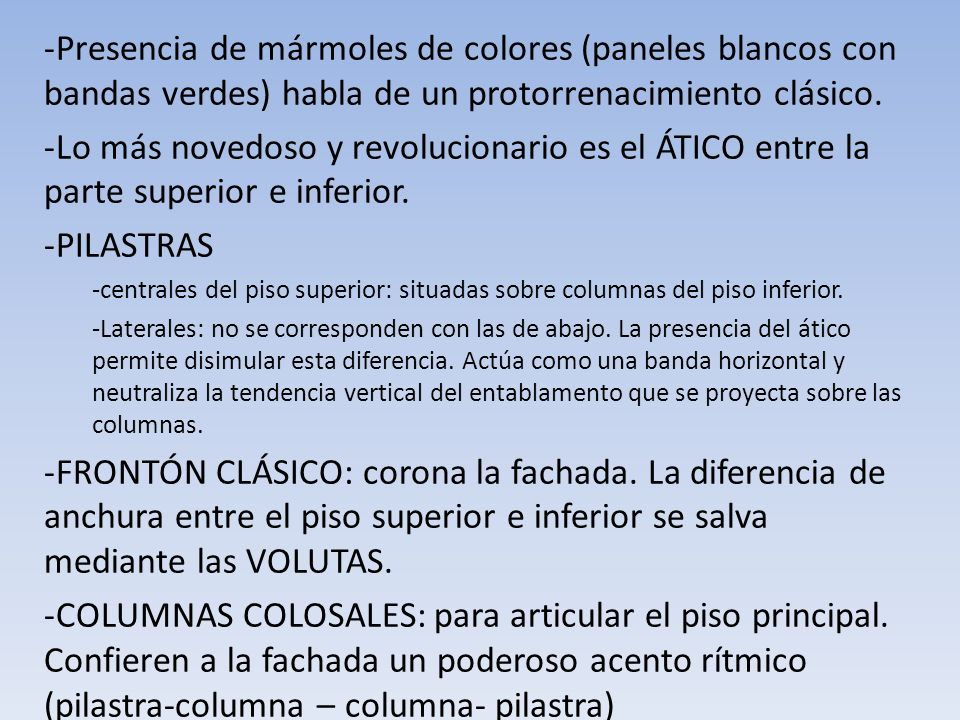 Presencia de mármoles de colores (paneles blancos con bandas verdes) habla de un protorrenacimiento clásico.
