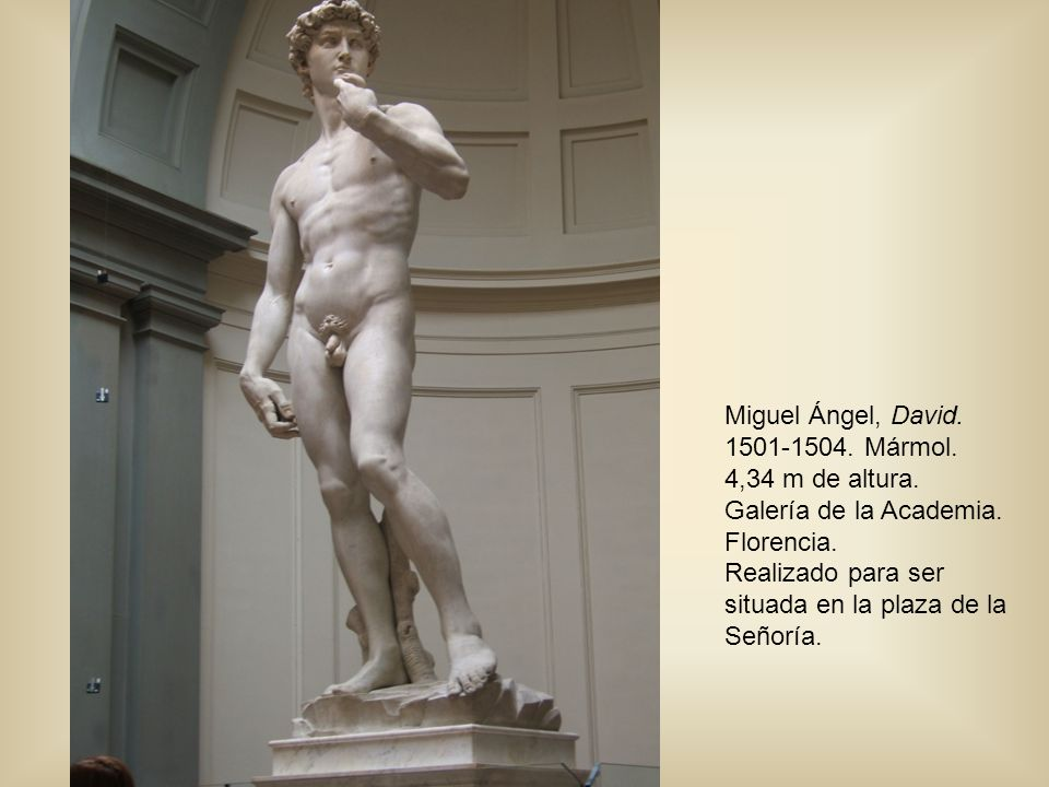 Miguel Ángel, David.1501-1504.Mármol. 4,34 m de altura.