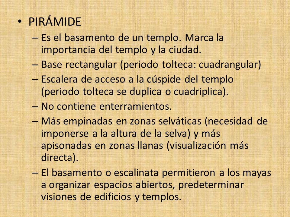 PIRÁMIDE Es el basamento de un templo. Marca la importancia del templo y la ciudad. Base rectangular (periodo tolteca: cuadrangular)